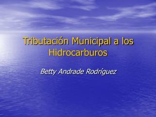 Tributación Municipal a los Hidrocarburos