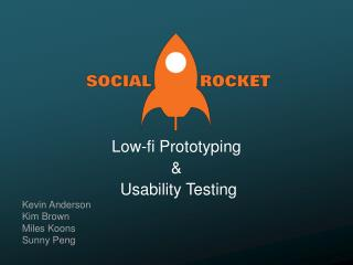 Low-fi Prototyping  & Usability  Testin g
