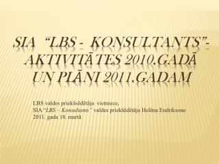 """SIA  """"LBS -  Konsultants""""- Aktivitātes 2010.gadā un plāni 2011.gadam"""