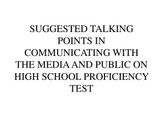 SUGGESTED TALKING POINTS IN COMMUNICATING WITH THE MEDIA AND PUBLIC ON HIGH SCHOOL PROFICIENCY TEST
