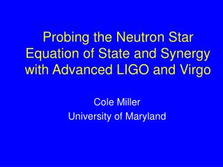 Probing the Neutron Star Equation of State and Synergy with Advanced LIGO and Virgo
