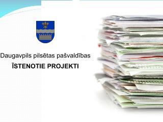 Daugavpils pilsētas pašvaldības ĪSTENOTIE PROJEKTI