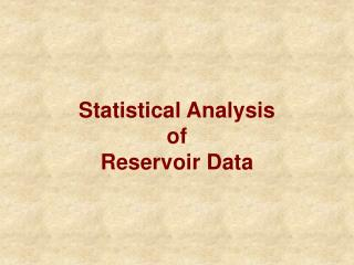 Statistical Analysis of Reservoir Data