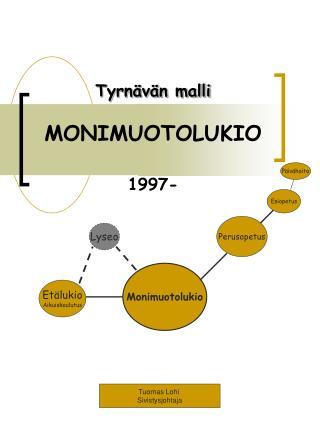 Tyrn�v�n malli MONIMUOTOLUKIO 1997-