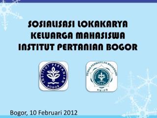 SOSIALISASI LOKAKARYA  KELUARGA MAHASISWA INSTITUT PERTANIAN BOGOR