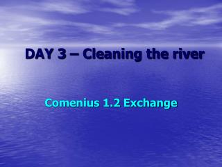 DAY 3 � Cleaning the river