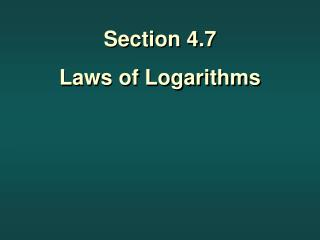 Section 4.7 Laws of Logarithms