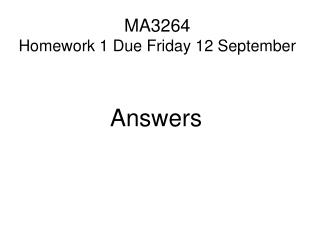 MA3264  Homework 1 Due Friday 12 September