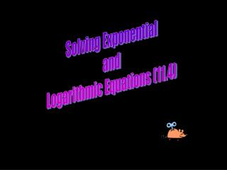 Solving Exponential and Logarithmic Equations (11.4)