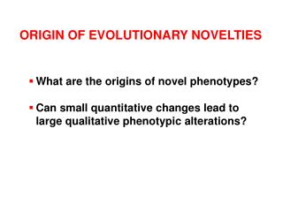 ORIGIN OF EVOLUTIONARY NOVELTIES
