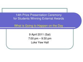 9 April 2011 (Sat) 7:00 pm – 9:30 pm Loke Yew Hall