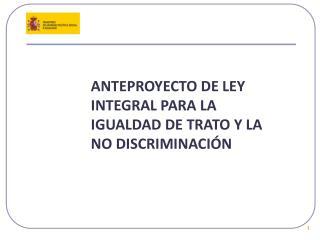 ANTEPROYECTO DE LEY INTEGRAL PARA LA IGUALDAD DE TRATO Y LA NO DISCRIMINACIÓN
