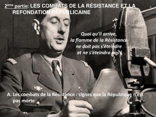 Quoi qu'il arrive,  la flamme de la Résistance  ne doit pas s'éteindre  et ne s'éteindra pas !