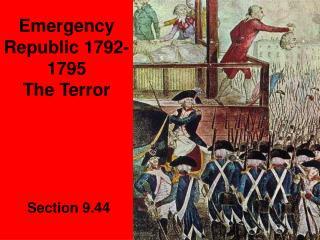 Emergency Republic 1792-1795  The Terror
