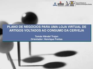 PLANO DE NEGÓCIOS PARA UMA LOJA VIRTUAL DE ARTIGOS VOLTADOS AO CONSUMO DA CERVEJA