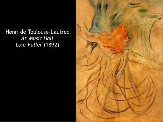 Henri de Toulouse-Lautrec At Music Hall Loië Fuller  (1892)