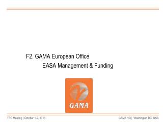 F2. GAMA European Office  		EASA Management & Funding