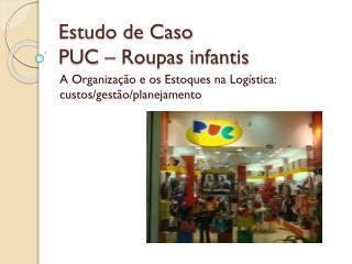 Estudo de Caso PUC – Roupas infantis