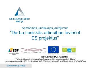"""Apmācības juridiskajos jautājumos  """"Darba tiesiskās attiecības ieviešot ES projektus"""""""
