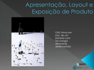 Apresentação, Layout e Exposição de Produto