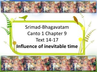 Srimad-Bhagavatam Canto 1 Chapter 9 Text 14-17 Influence  of inevitable t ime