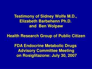Testimony of Sidney Wolfe M.D.,  Elizabeth Barbehenn Ph.D.  and  Ben Wolpaw