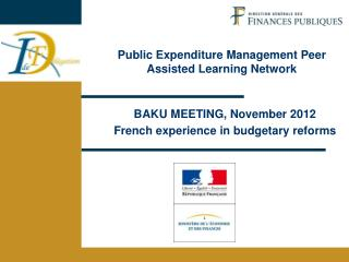 BAKU MEETING, November 2012 French experience in budgetary reforms