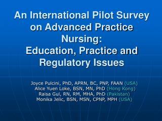 Joyce Pulcini, PhD, APRN, BC, PNP, FAAN  (USA)  Alice Yuen Loke, BSN, MN, PhD  (Hong Kong)