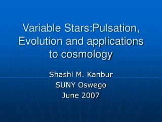 Variable Stars:Pulsation, Evolution and applications to cosmology