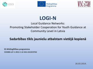 ES Mūžizglītības programma  535908-LLP-1-2012-1-LV-KA1-KA1ECETA2 26.03.2014.