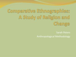 Comparative Ethnographies: A Study of  Religion and Change