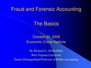 Fraud and Forensic Accounting  The Basics  October 23, 2008 Economic Crime Institute