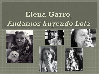 Elena Garro, Andamos huyendo Lola