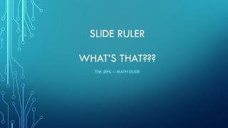 Slide  RuleR What's That???