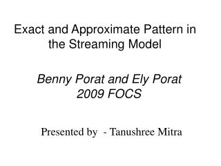 Exact and Approximate Pattern in the Streaming Model