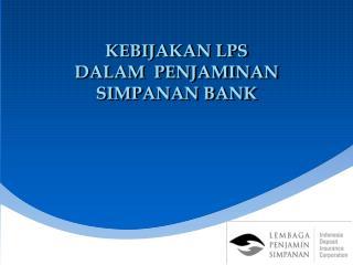 KEBIJAKAN LPS  DALAM  PENJAMINAN SIMPANAN BANK
