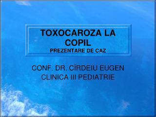 TOXOCAROZA LA COPIL PREZENTARE DE CAZ