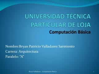 UNIVERSIDAD TÉCNICA PARTICULAR DE LOJA Computación Básica