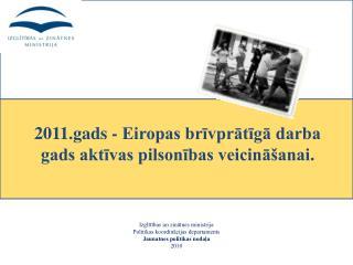 2011.gads - Eiropas brīvprātīgā darba gads aktīvas pilsonības veicināšanai.