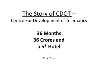 The Story of CDOT  –  Centre For Development of  Telematics 36 Months  36  Crores  and  a 5* Hotel