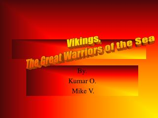 By. Kumar O.  Mike V.