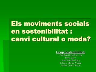 Els moviments socials en sostenibilitat : canvi cultural o moda?