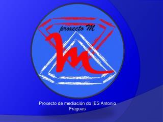 Proxecto de mediación do IES Antonio Fraguas