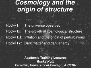 Academic Training Lectures Rocky Kolb Fermilab, University of Chicago, & CERN