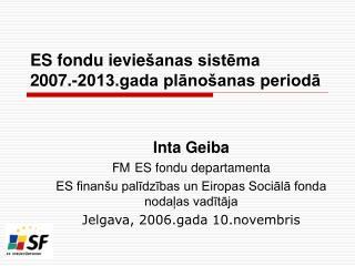 ES fondu ievie šanas sistēma  2007.-2013.gada plānošanas periodā