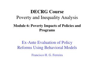 DECRG Course Poverty and Inequality Analysis Module 6: Poverty Impacts of Policies and Programs