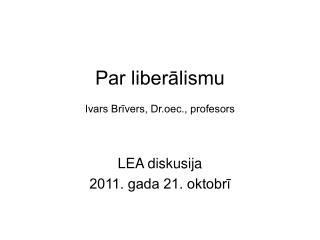 Par liber?lismu Ivars Br?vers, Dr.oec., profesors