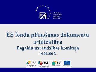 ES fondu plānošanas dokumentu arhitektūra Pagaidu uzraudzības komiteja 14.09.2012.