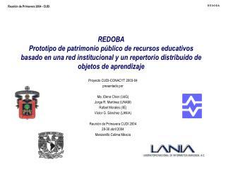 Proyecto CUDI-CONACYT 2003-04 presentado por Ma. Elena Chan (UdG) Jorge R. Martínez (UNAM)