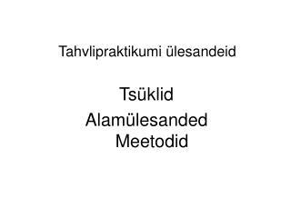Tsüklid Alamülesanded Meetodid
